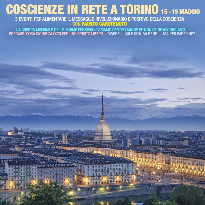Coscienzeinrete a Torino 15-19 maggio 2019: 3 eventi per alimentare il messaggio rivoluzionario e positivo della coscienza