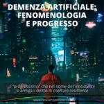 Demenza artificiale: fenomenologia e progresso
