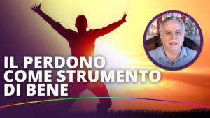 Il Perdono come strumento di bene - Fausto Carotenuto