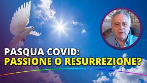 PASQUA COVID: Passione o Resurrezione?